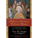 A Book of Saints For Catholic Moms And So Much More