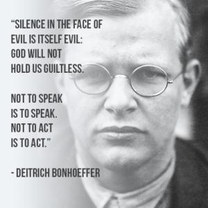 Bonhoffer on silence in the face of evil