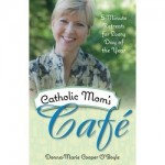 Catholic Mom's Café: 5-Minute Retreats for Every Day of the Year