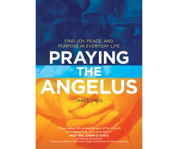 <i>Praying the Angelus</i> - (Re)Discover an Ancient Prayer