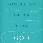 Book Review: Something Other Than God