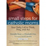 Book Review: <i>Small Steps for Catholic Moms</i>