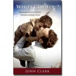 Who's Got You?: Observations of a Catholic Homeschooling Father