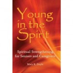 <i>Young in the Spirit: Spiritual Strengthening for Seniors and Caregivers</i>